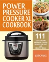 Power Pressure Cooker XL Cookbook 111 Easy Electric Pressure Cooker Recipes For Fast And Healthy Meals
