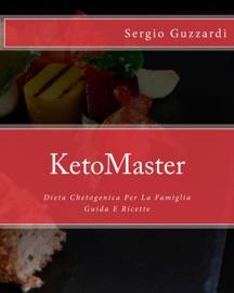 KETOMASTER  - DIETA CHETOGENICA PER LA FAMIGLIA - GUIDA E RICETTE