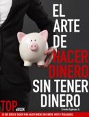 El arte de hacer dinero sin tener dinero - Ernesto Espinosa Jr Cover Art