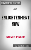 Enlightenment Now: The Case for Reason, Science, Humanism, and Progress by Steven Pinker: Conversation Starters