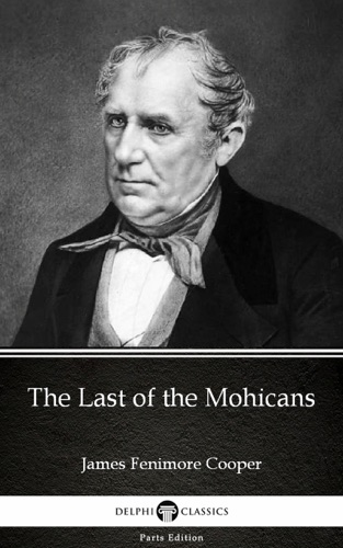 The Last of the Mohicans by James Fenimore Cooper - Delphi Classics Illustrated