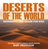 Deserts Of The World Geography 2nd Grade For Kids  Childrens Earth Sciences Books Edition