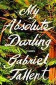 Gabriel Tallent - My Absolute Darling  artwork