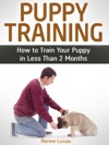 Puppy Training How To Train Your Puppy In Less Than 2 Months