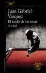 El Ruido De Las Cosas Al Caer Premio Alfaguara De Novela 2011