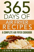 Air Fryer: 365 Days Of Air Fryer Recipes: A Complete Air Fryer Cookbook - Jenna Thompson Cover Art
