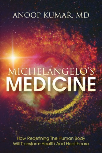 Michelangelos Medicine How redefining the human body will transform health and healthcare