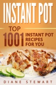 Instant Pot: Top 1001 Instant Pot Recipes For You - Diane Stewart Cover Art