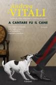 Andrea Vitali - A cantare fu il cane artwork