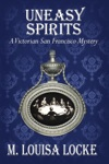 Uneasy Spirits A Victorian San Francisco Mystery