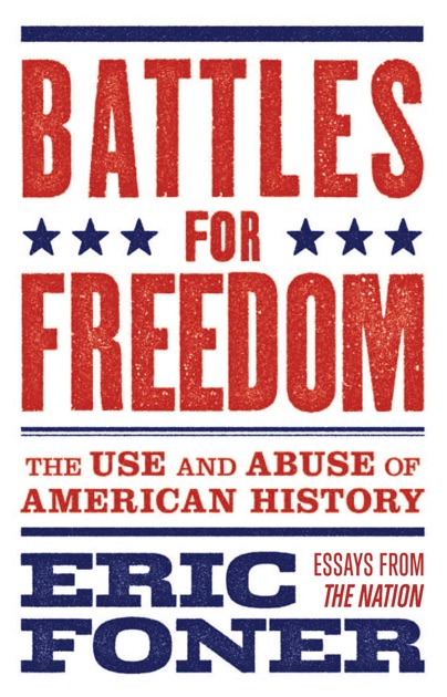 battles for dom the use and abuse of american history  battles for dom the use and abuse of american history essays from the nation by eric foner on ibooks
