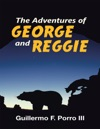 The Adventures Of George And Reggie