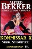 Alfred Bekker Kommissar X #6: Stirb, Schnüffler!