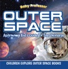 Outer Space Astronomy Kids Guide To The Universe - Children Explore Outer Space Books