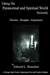 Taking The Paranormal And Spiritual World Seriously Theories Thoughts - Experiences