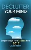 Declutter Your Mind: Simple Ways To A Stress Free 2017 - Jake Nedd Cover Art