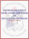 Did Humans Evolve From Lower Life Forms Or Did God Create Adam