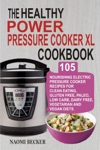 The Healthy  Power Pressure Cooker XL Cookbook 105 Nourishing Electric Pressure Cooker Recipes For Clean Eating Gluten Free Paleo Low Carb Dairy Free Vegetarian And Vegan Diets