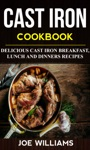 Cast Iron Cookbook Delicious Cast Iron Breakfast Lunch And Dinner Recipes