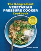 Jessica Harlan - The 5-Ingredient Vegetarian Pressure Cooker Cookbook: Fresh Pressure Cooker Recipes for Meals in Minutes  artwork