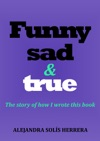 Funny Sad  True The Story Of How I Wrote This Book