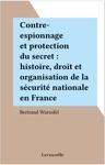 Contre-espionnage Et Protection Du Secret  Histoire Droit Et Organisation De La Scurit Nationale En France