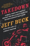 Takedown A Small-Town Cops Battle Against The Hells Angels And The Nations Biggest Drug Gang