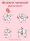 O Que  Amor - What Does Love Mean