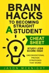 Brain Hacks To Becoming Straight A Student- Cheat Sheet - Study Less Score High - Unconventional Proven Strategies That Work