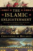 The Islamic Enlightenment: The Struggle Between Faith and Reason, 1798 to Modern Times - Christopher de Bellaigue Cover Art
