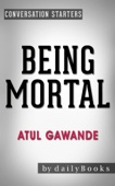 Being Mortal: by Atul Gawande: Medicine and What Matters in the End  Conversation Starters