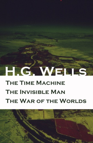 The Time Machine  The Invisible Man  The War of the Worlds 3 Unabridged  Science Fiction Classics
