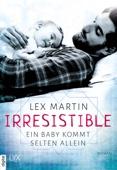 Lex Martin - Irresistible - Ein Baby kommt selten allein Grafik