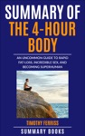 Summary Of The 4-Hour Body An Uncommon Guide To Rapid Fat-Loss Incredible Sex And Becoming Superhuman