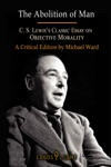 The Abolition Of Man CS Lewiss Classic Essay On Objective Morality A Critical Edition By Michael Ward