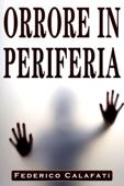 Orrore in Periferia versione aggiornata (Ebook thriller, libri horror, ebook horror thriller, libri suspense romance thriller, romance horror)