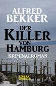 Alfred Bekker Kriminalroman: Der Killer von Hamburg