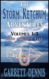 THE STORM KETCHUM ADVENTURES: VOLUMES 1 - 3