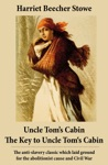 Uncle Toms Cabin  The Key To Uncle Toms Cabin Presenting The Original Facts And Documents Upon Which The Story Is Founded