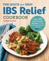 The Quick  Easy IBS Relief Cookbook Over 120 Low-FODMAP Recipes To Soothe Irritable Bowel Syndrome Symptoms