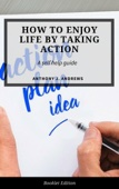 How to Enjoy Life by Taking Action