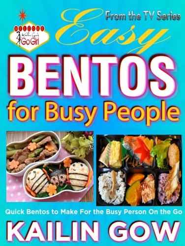 Kailin Gows Go Girl Easy Bentos for Busy People