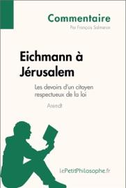 EICHMANN à JéRUSALEM DARENDT - LES DEVOIRS DUN CITOYEN RESPECTUEUX DE LA LOI (COMMENTAIRE)