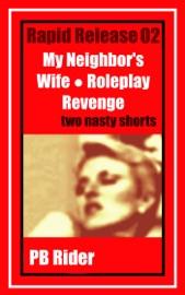 RAPID RELEASE 02: MY NEIGHBORS WIFE; ROLEPLAY REVENGE