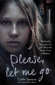 Caitlin Spencer - Please, Let Me Go - The Horrific True Story of a Girl's Life In The Hands of Sex Traffickers artwork