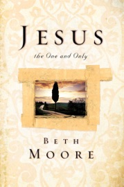 Jesus, the One and Only - Beth Moore Book