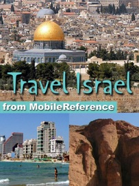 ISRAEL TRAVEL GUIDE, INCL: JERUSALEM, TEL AVIV, HAIFA, & MORE. ILLUSTRATED TRAVEL GUIDE, PHRASEBOOK AND MAPS (MOBI TRAVEL)