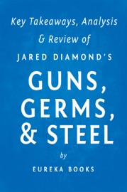 GUNS, GERMS, & STEEL BY JARED DIAMOND  KEY TAKEAWAYS, ANALYSIS & REVIEW