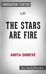 The Stars Are Fire: by Anita Shreve​​​​​​​  Conversation Starters