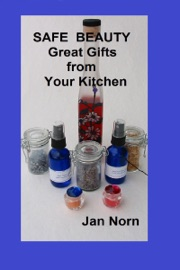 Safe Beauty: Great Gifts from Your Kitchen - Jan Norn Book